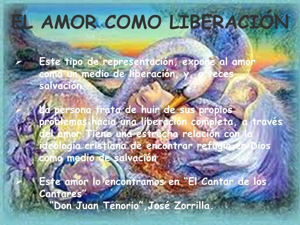 EL AMOR COMO LIBERACIÓN Este tipo de representación, expone al amor como un medio de liberación, y, a veces, salvación. La persona trata de huir de su