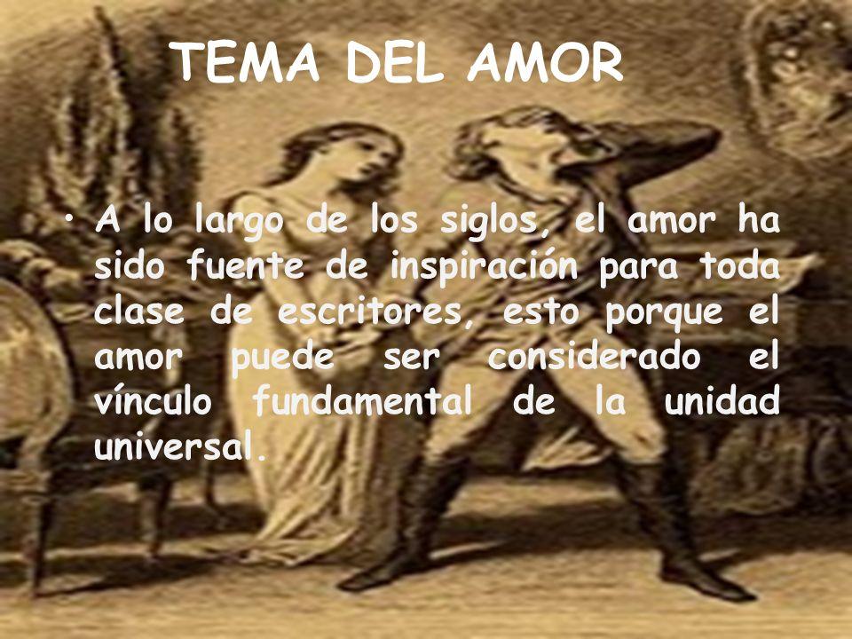 TEMA DEL AMOR A lo largo de los siglos, el amor ha sido fuente de inspiración para toda clase de escritores, esto porque el amor puede ser considerado