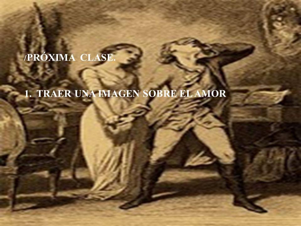 / PRÓXIMA CLASE. 1. TRAER UNA IMAGEN SOBRE EL AMOR