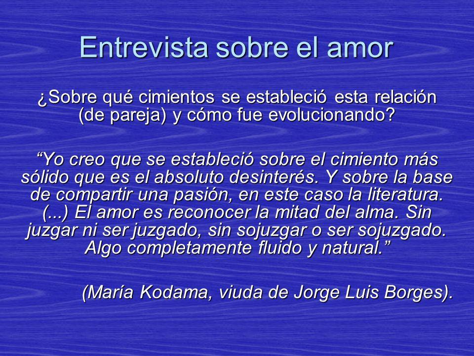 Entrevista sobre el amor ¿Sobre qué cimientos se estableció esta relación (de pareja) y cómo fue evolucionando? Yo creo que se estableció sobre el cim