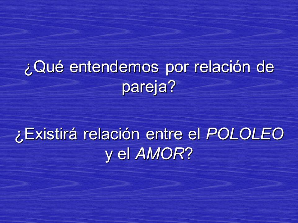 ¿Qué entendemos por relación de pareja? ¿Existirá relación entre el POLOLEO y el AMOR?