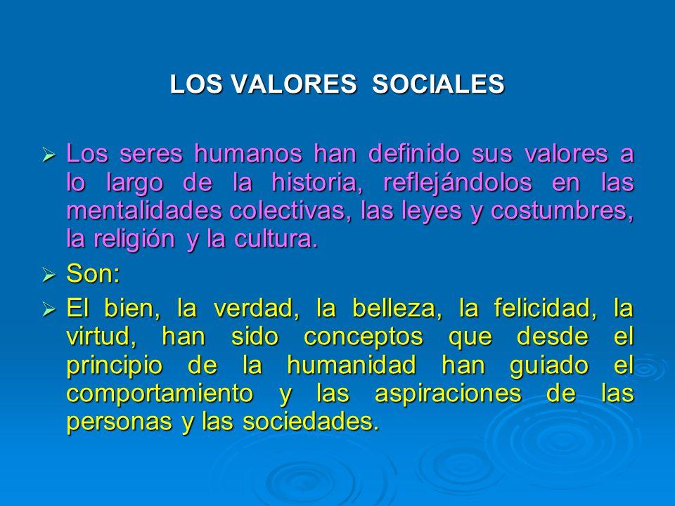 LOS VALORES SOCIALES Los seres humanos han definido sus valores a lo largo de la historia, reflejándolos en las mentalidades colectivas, las leyes y c