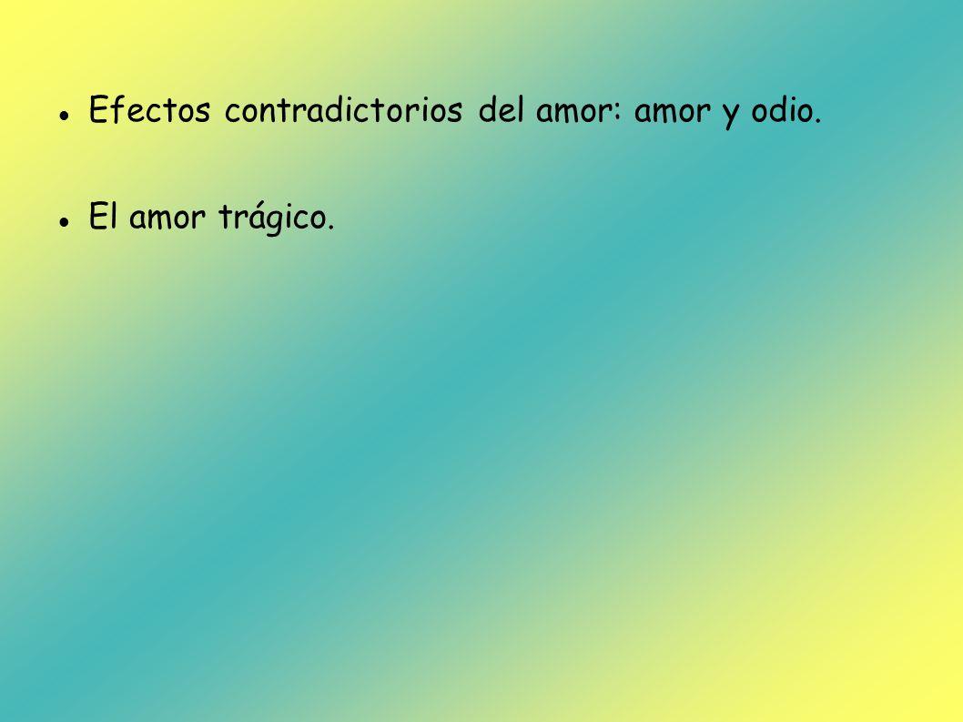 Efectos contradictorios del amor: amor y odio. El amor trágico.