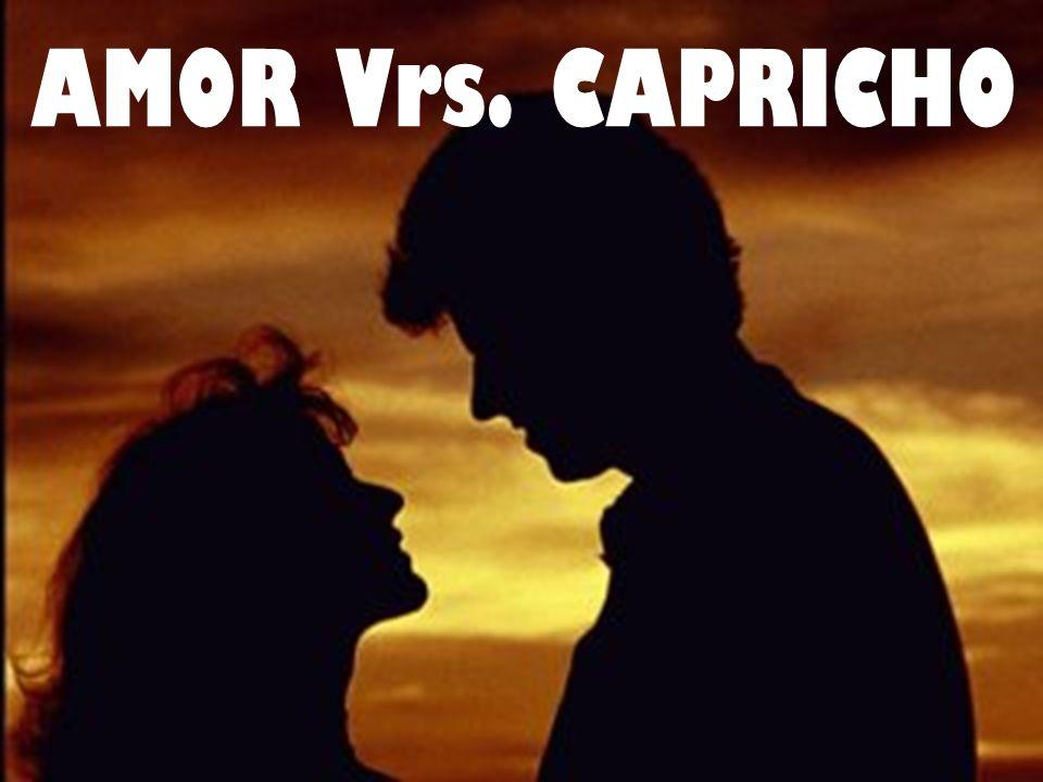 AMOR Vrs. CAPRICHO