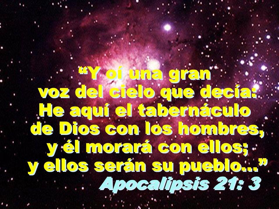 Y oí una gran voz del cielo que decía: He aquí el tabernáculo de Dios con los hombres, y él morará con ellos; y ellos serán su pueblo... Apocalipsis 2
