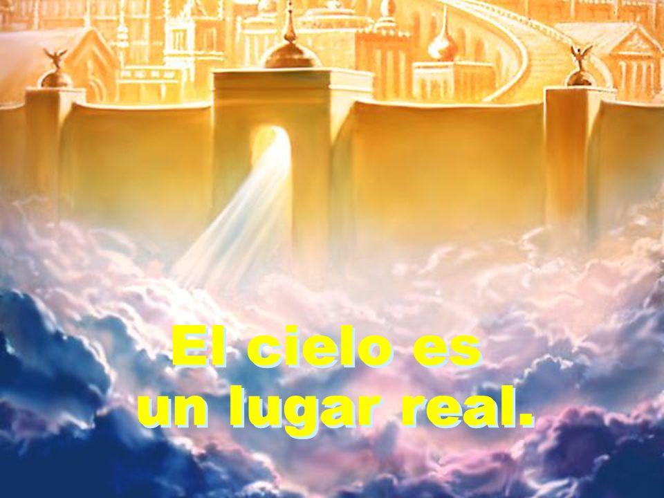El cielo es un lugar real. El cielo es un lugar real.