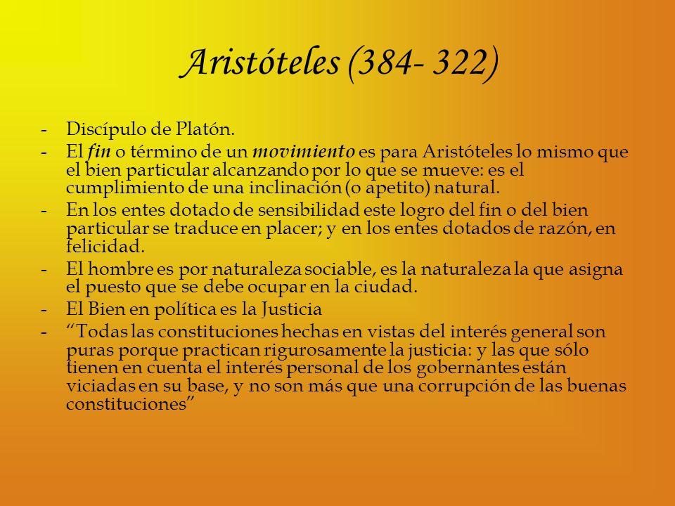 Aristóteles (384- 322) -Discípulo de Platón. -El fin o término de un movimiento es para Aristóteles lo mismo que el bien particular alcanzando por lo