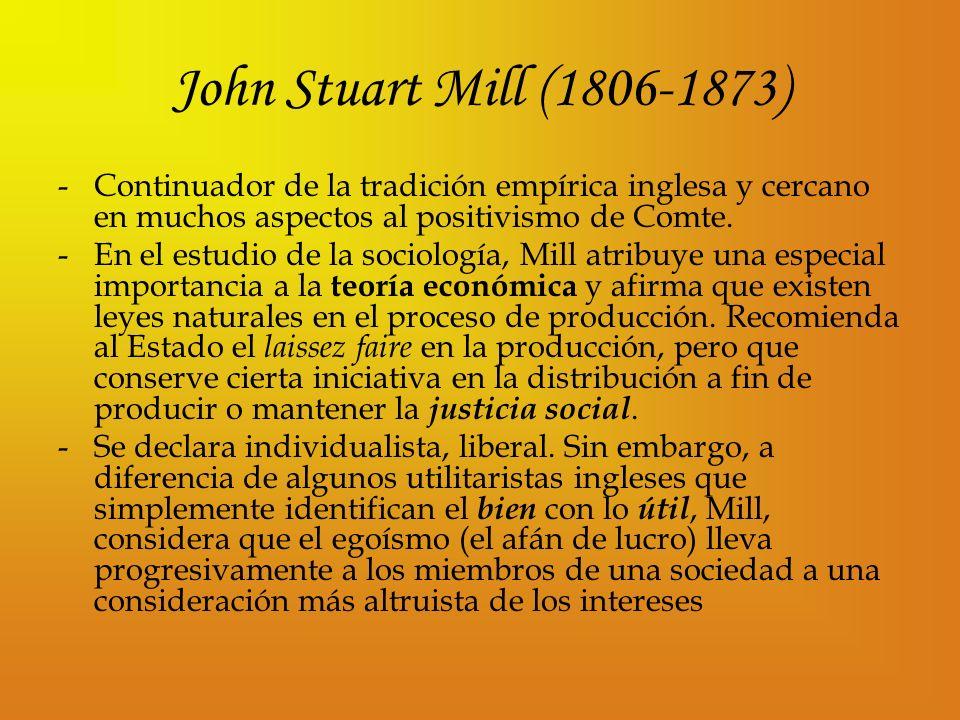 John Stuart Mill (1806-1873) -Continuador de la tradición empírica inglesa y cercano en muchos aspectos al positivismo de Comte. -En el estudio de la