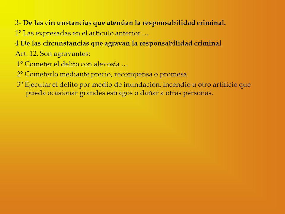 3- De las circunstancias que atenúan la responsabilidad criminal. 1º Las expresadas en el artículo anterior … 4 De las circunstancias que agravan la r