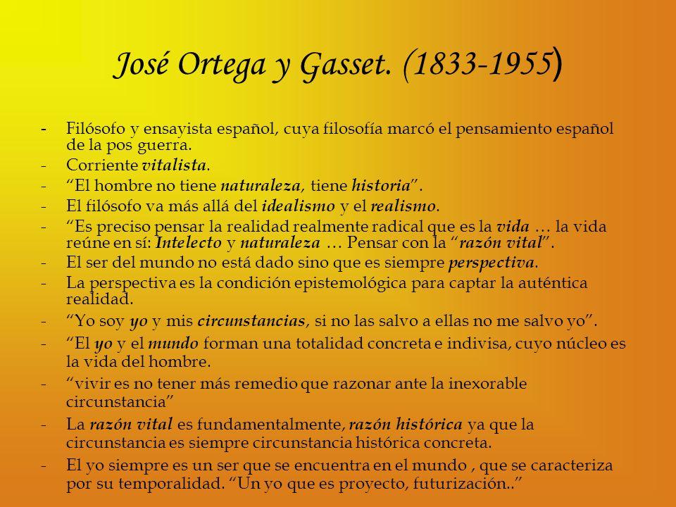José Ortega y Gasset. (1833-1955 ) - Filósofo y ensayista español, cuya filosofía marcó el pensamiento español de la pos guerra. -Corriente vitalista.