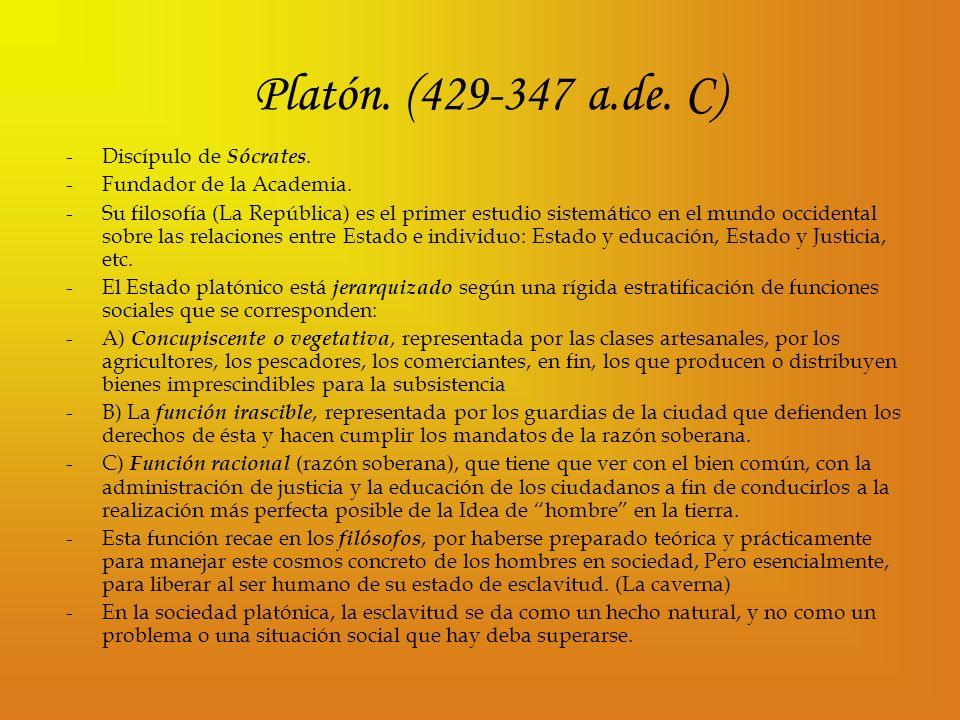 Platón. (429-347 a.de. C) -Discípulo de Sócrates. -Fundador de la Academia. -Su filosofía (La República) es el primer estudio sistemático en el mundo