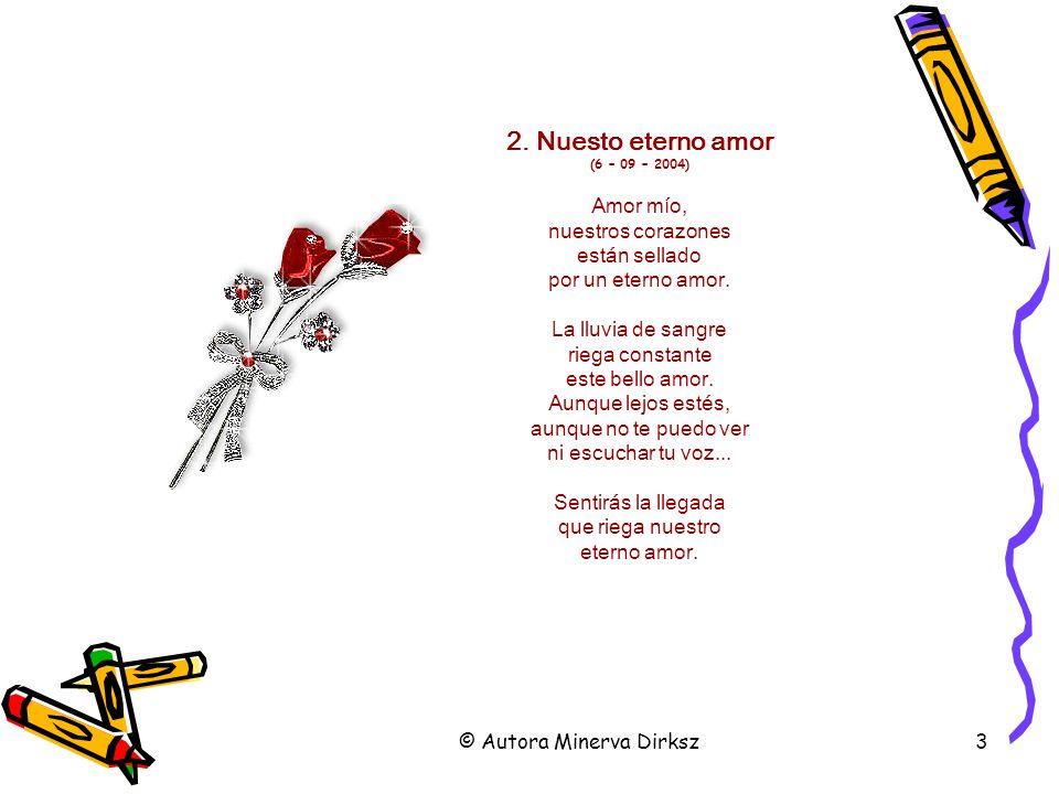 © Autora Minerva Dirksz4 3.Amor, te extraño (28-08-2004) Cómo te extraño, amor.