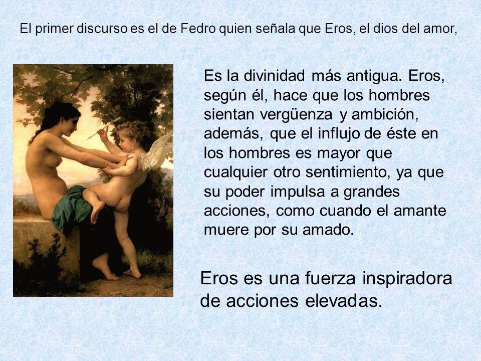 El primer discurso es el de Fedro quien señala que Eros, el dios del amor, Es la divinidad más antigua. Eros, según él, hace que los hombres sientan v