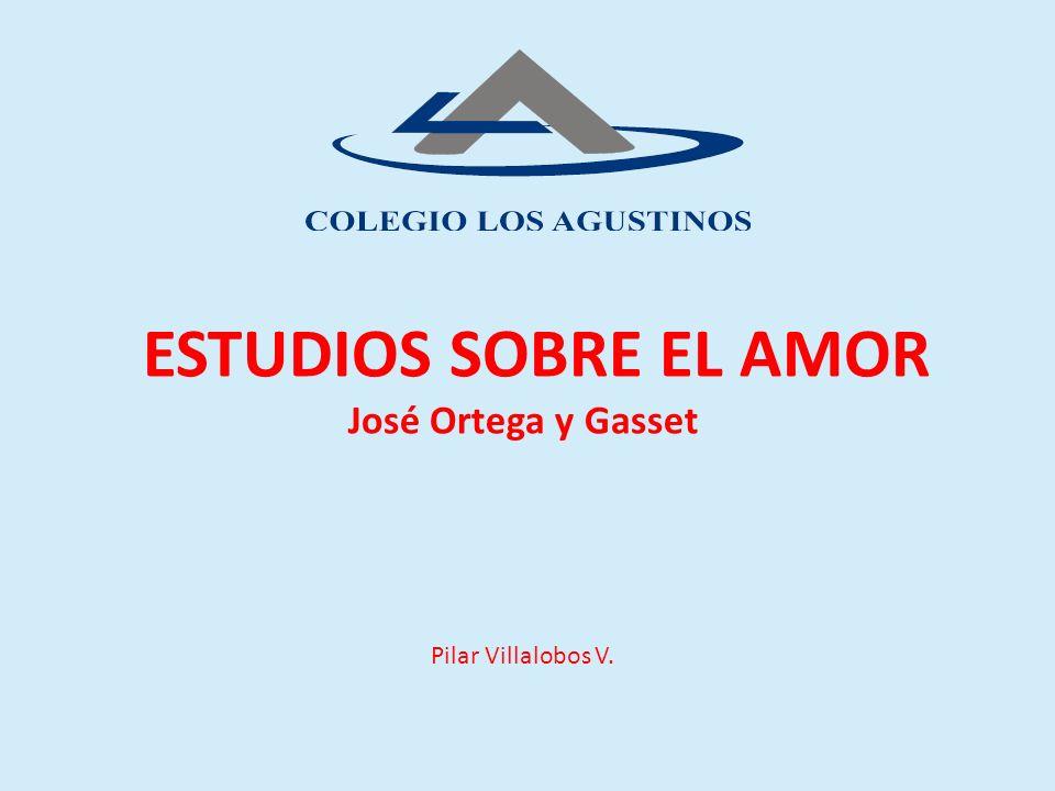 ESTUDIOS SOBRE EL AMOR José Ortega y Gasset Pilar Villalobos V.