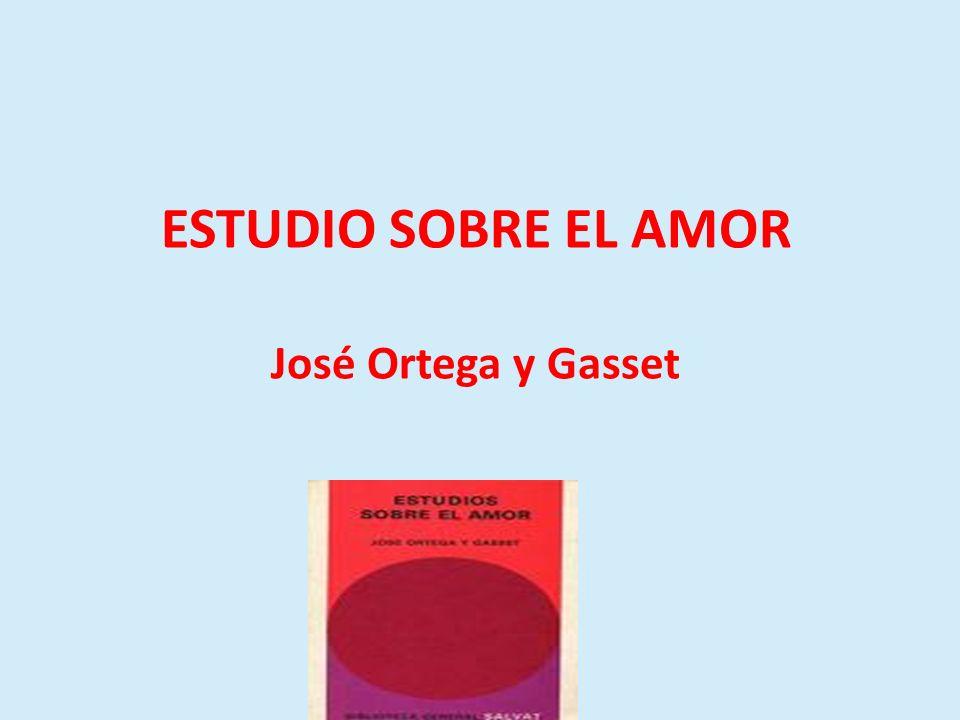 ESTUDIO SOBRE EL AMOR José Ortega y Gasset