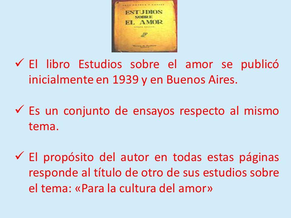 El libro Estudios sobre el amor se publicó inicialmente en 1939 y en Buenos Aires. Es un conjunto de ensayos respecto al mismo tema. El propósito del