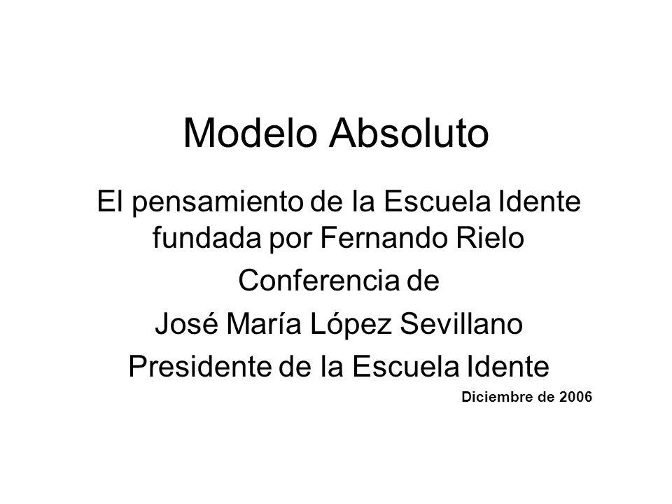 Modelo Absoluto El pensamiento de la Escuela Idente fundada por Fernando Rielo Conferencia de José María López Sevillano Presidente de la Escuela Idente Diciembre de 2006