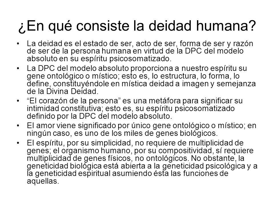 ¿En qué consiste la deidad humana? La deidad es el estado de ser, acto de ser, forma de ser y razón de ser de la persona humana en virtud de la DPC de