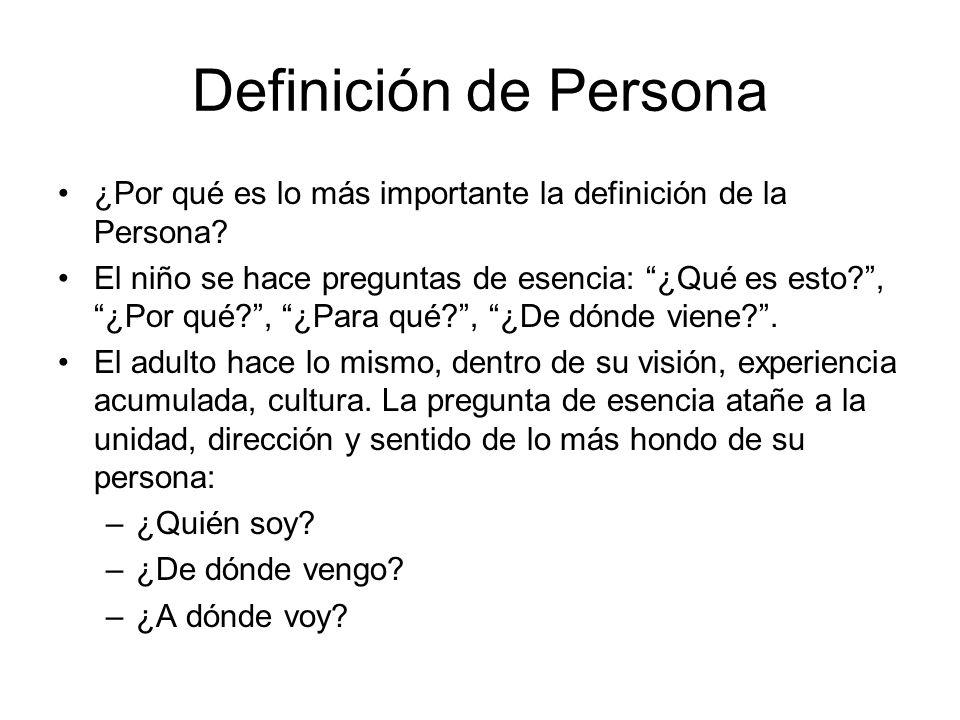 Definición de Persona ¿Por qué es lo más importante la definición de la Persona? El niño se hace preguntas de esencia: ¿Qué es esto?, ¿Por qué?, ¿Para