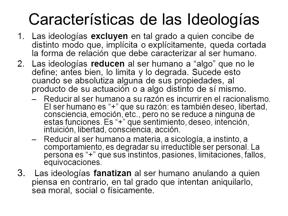 Características de las Ideologías 1.Las ideologías excluyen en tal grado a quien concibe de distinto modo que, implícita o explícitamente, queda corta