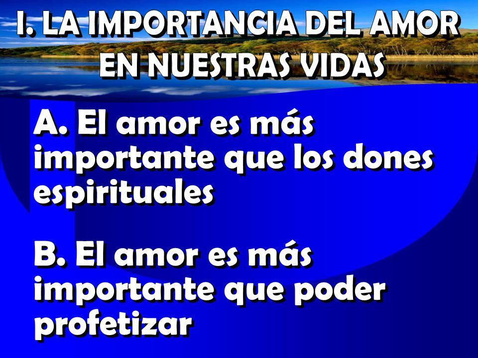 A. El amor es más importante que los dones espirituales B. El amor es más importante que poder profetizar