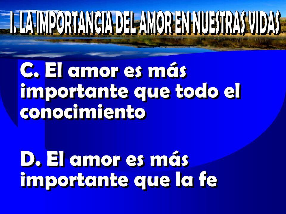 C. El amor es más importante que todo el conocimiento D. El amor es más importante que la fe