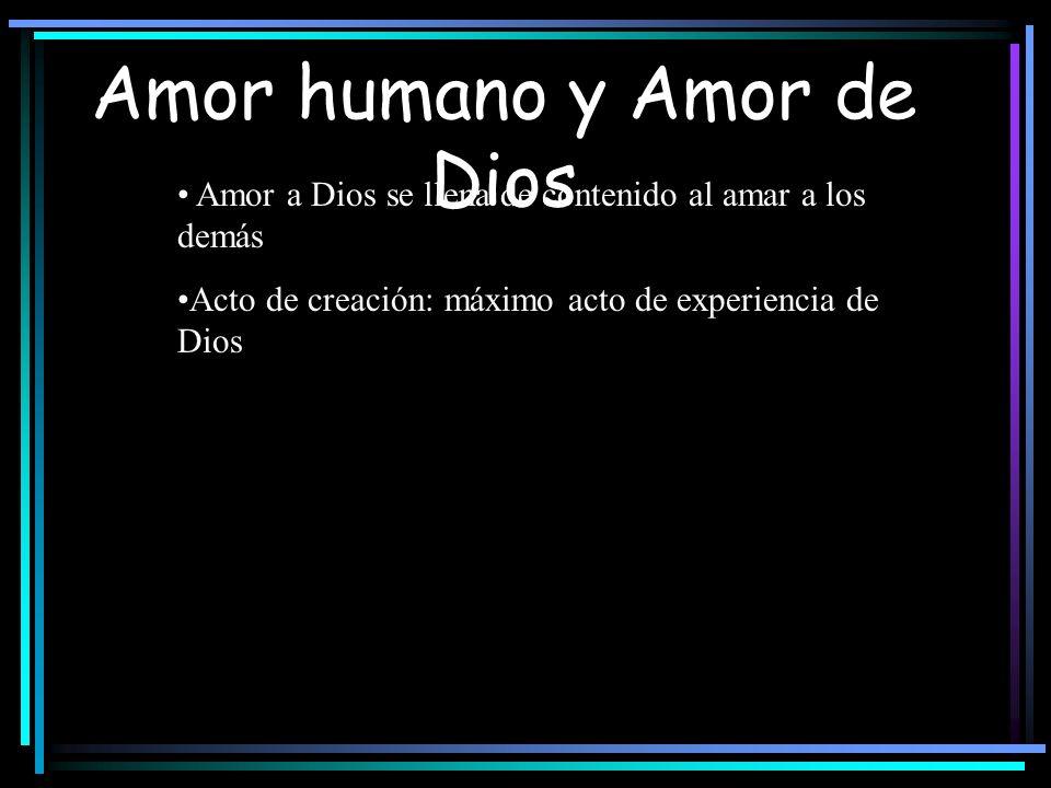 Amor humano y Amor de Dios Amor a Dios se llena de contenido al amar a los demás Acto de creación: máximo acto de experiencia de Dios