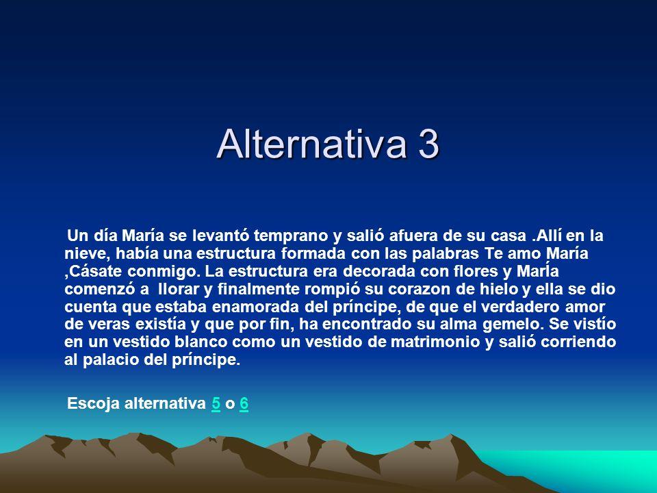 Alternativa 3 Un día María se levantó temprano y salió afuera de su casa.Allí en la nieve, había una estructura formada con las palabras Te amo María,