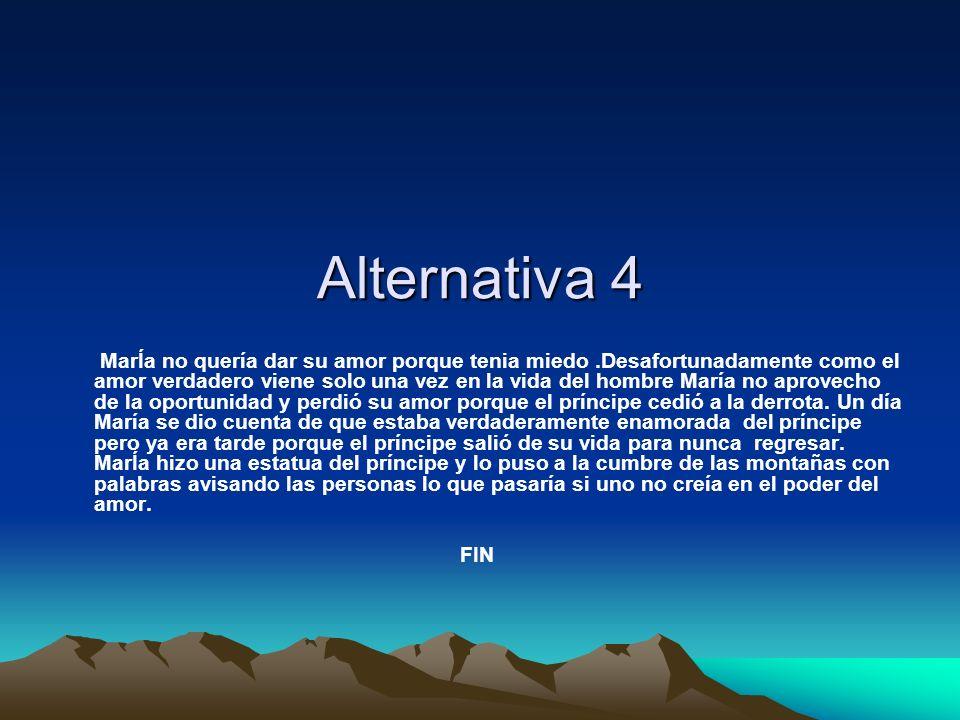 Alternativa 4 MarÍa no quería dar su amor porque tenia miedo.Desafortunadamente como el amor verdadero viene solo una vez en la vida del hombre María