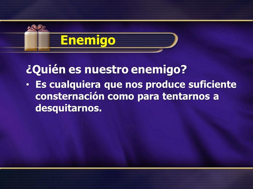 Enemigo ¿Quién es nuestro enemigo.