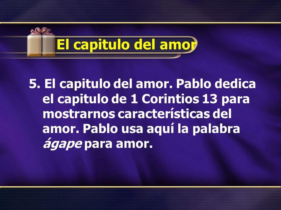El capitulo del amor 5. El capitulo del amor. Pablo dedica el capitulo de 1 Corintios 13 para mostrarnos características del amor. Pablo usa aquí la p