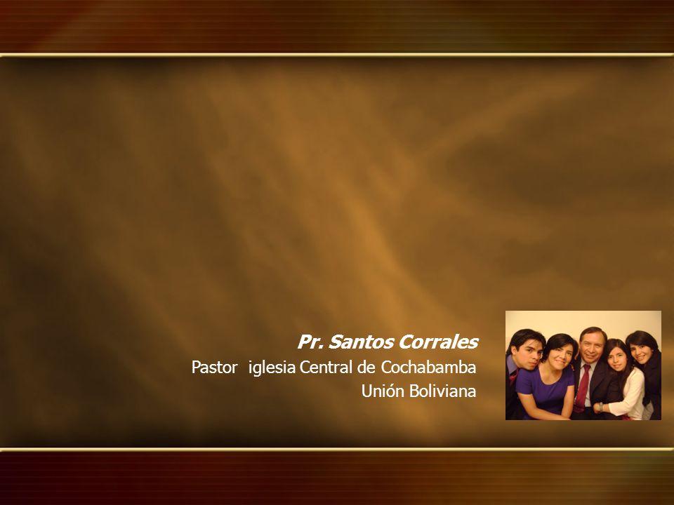 Pr. Santos Corrales Pastor iglesia Central de Cochabamba Unión Boliviana
