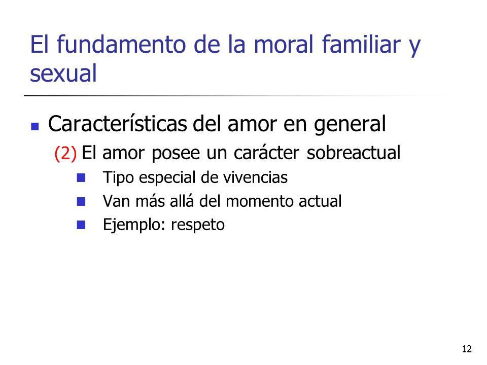 El fundamento de la moral familiar y sexual Características del amor en general (2) El amor posee un carácter sobreactual Tipo especial de vivencias V