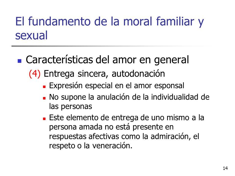 El fundamento de la moral familiar y sexual Características del amor en general (4) Entrega sincera, autodonación Expresión especial en el amor espons