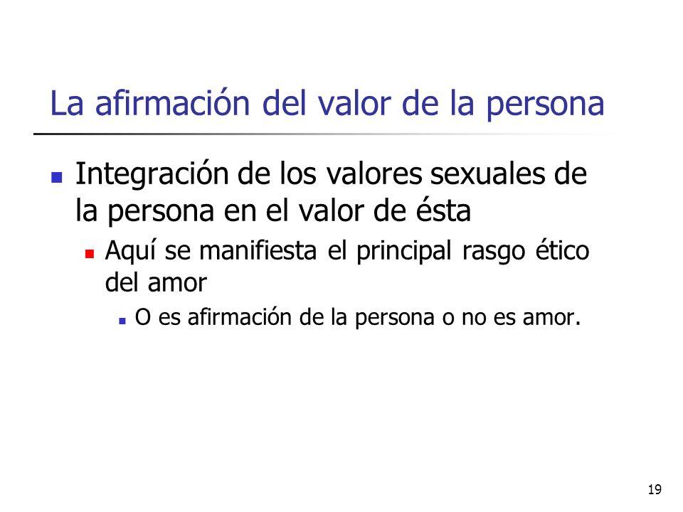 La afirmación del valor de la persona Integración de los valores sexuales de la persona en el valor de ésta Aquí se manifiesta el principal rasgo étic
