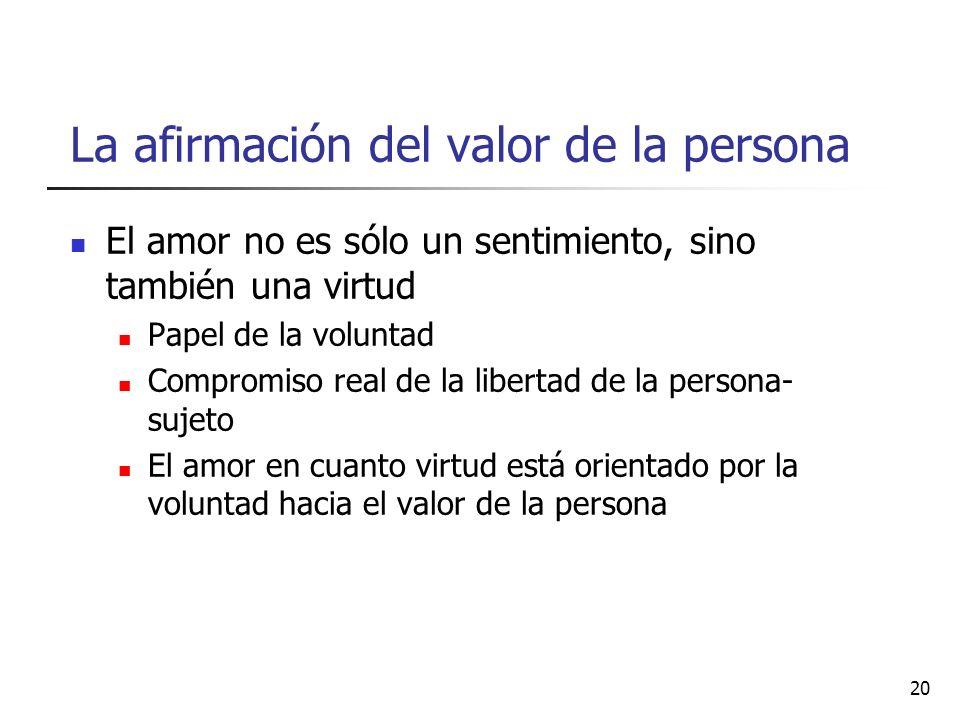 La afirmación del valor de la persona El amor no es sólo un sentimiento, sino también una virtud Papel de la voluntad Compromiso real de la libertad d