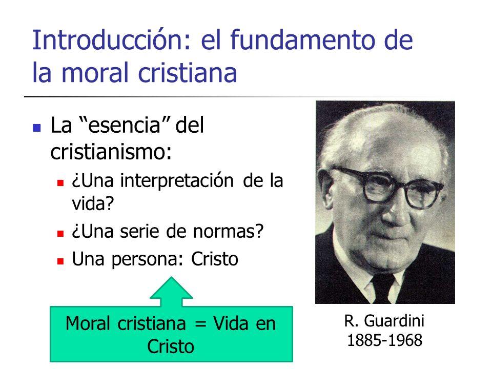 Introducción: el fundamento de la moral cristiana La esencia del cristianismo: ¿Una interpretación de la vida? ¿Una serie de normas? Una persona: Cris