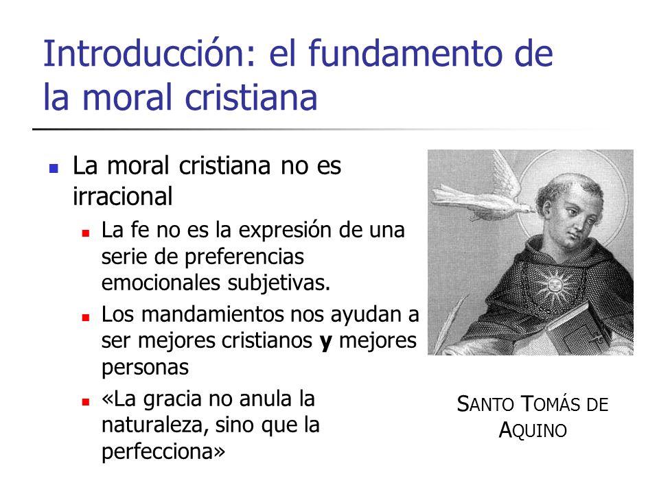 Introducción: el fundamento de la moral cristiana La moral cristiana no es irracional La fe no es la expresión de una serie de preferencias emocionale