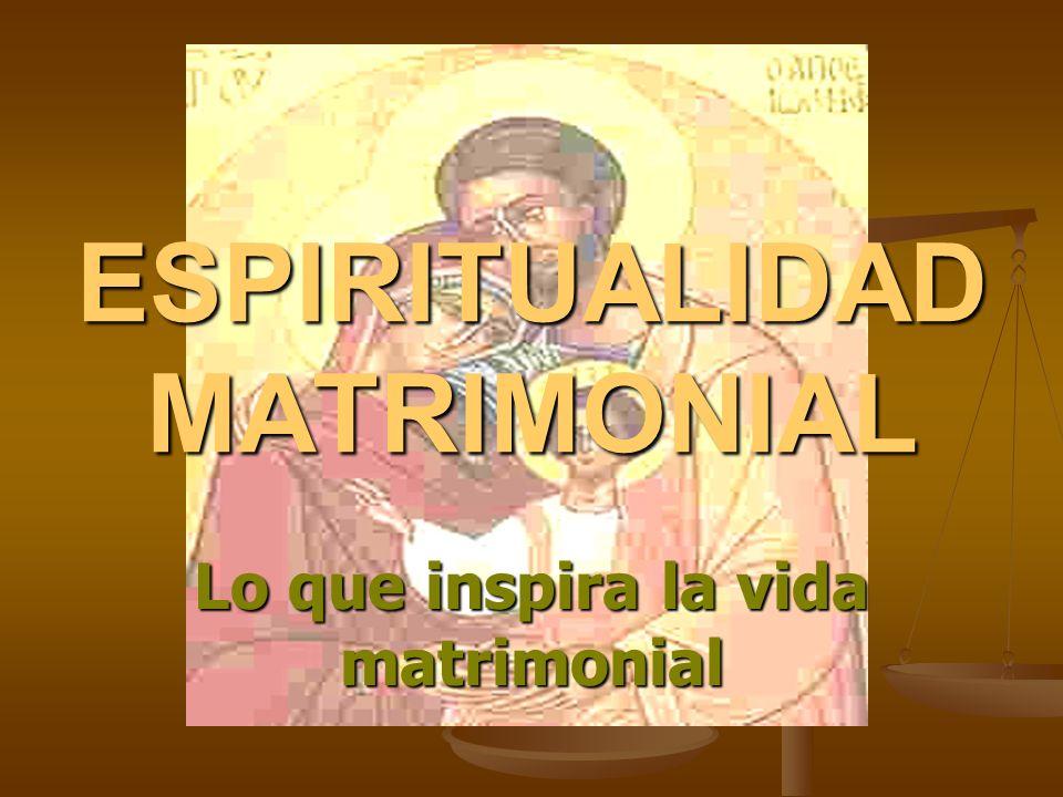 ESPIRITUALIDAD MATRIMONIAL Lo que inspira la vida matrimonial