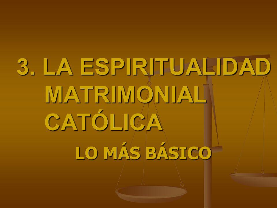 3. LA ESPIRITUALIDAD MATRIMONIAL CATÓLICA LO MÁS BÁSICO
