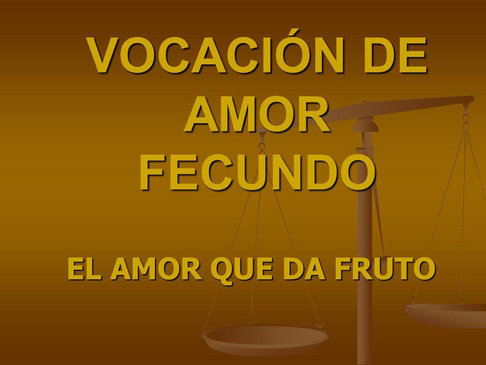 VOCACIÓN DE AMOR FECUNDO EL AMOR QUE DA FRUTO