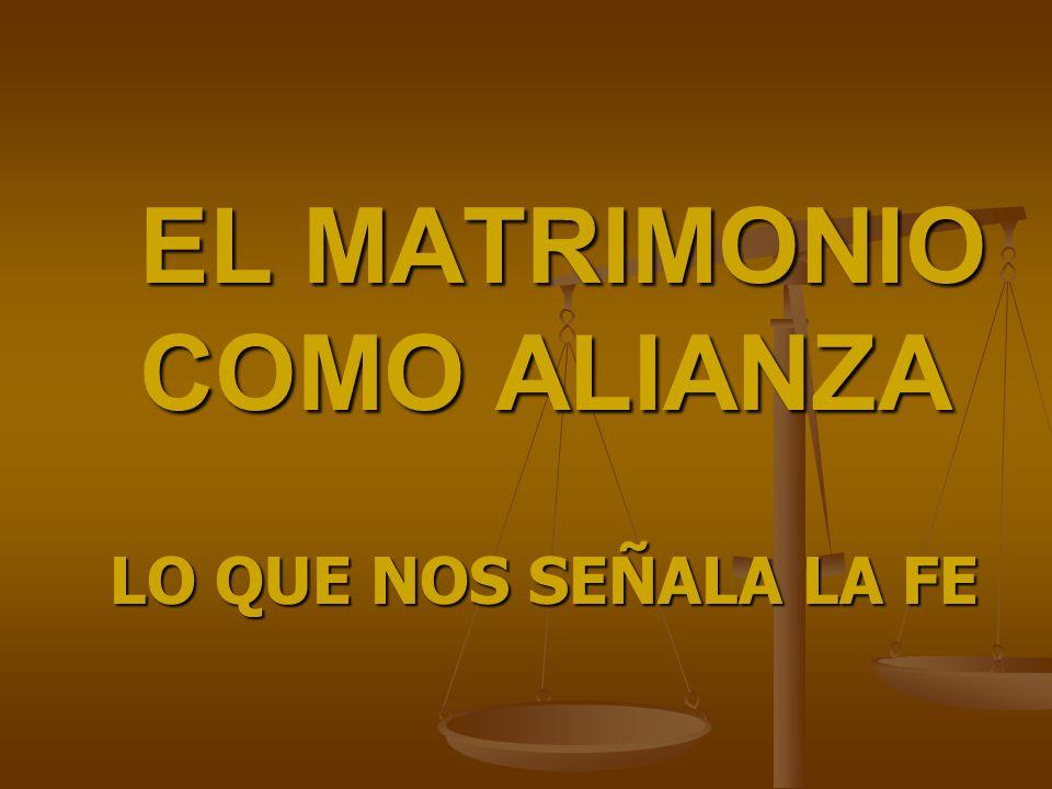 EL MATRIMONIO COMO ALIANZA LO QUE NOS SEÑALA LA FE
