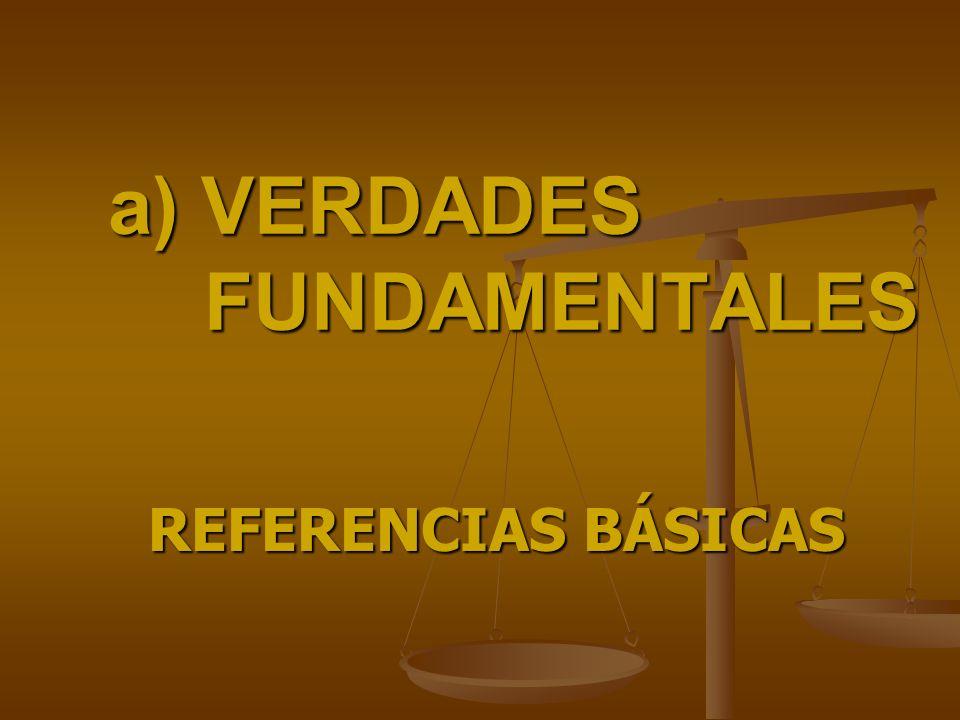 a) VERDADES FUNDAMENTALES REFERENCIAS BÁSICAS