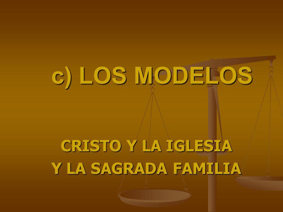 c) LOS MODELOS CRISTO Y LA IGLESIA Y LA SAGRADA FAMILIA