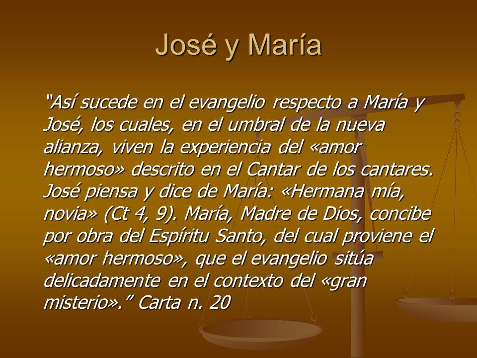 José y María Así sucede en el evangelio respecto a María y José, los cuales, en el umbral de la nueva alianza, viven la experiencia del «amor hermoso» descrito en el Cantar de los cantares.
