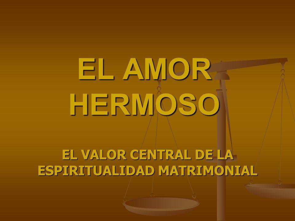 EL AMOR HERMOSO EL VALOR CENTRAL DE LA ESPIRITUALIDAD MATRIMONIAL