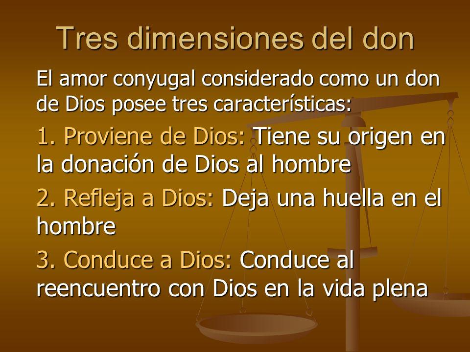 Tres dimensiones del don El amor conyugal considerado como un don de Dios posee tres características: 1.
