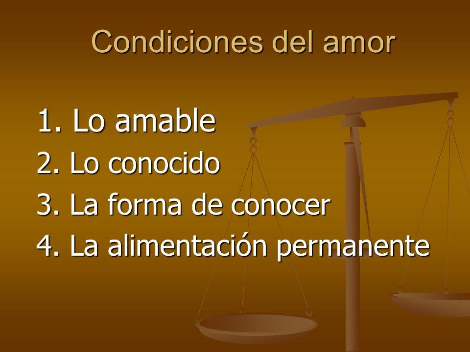 Condiciones del amor 1.Lo amable 2. Lo conocido 3.