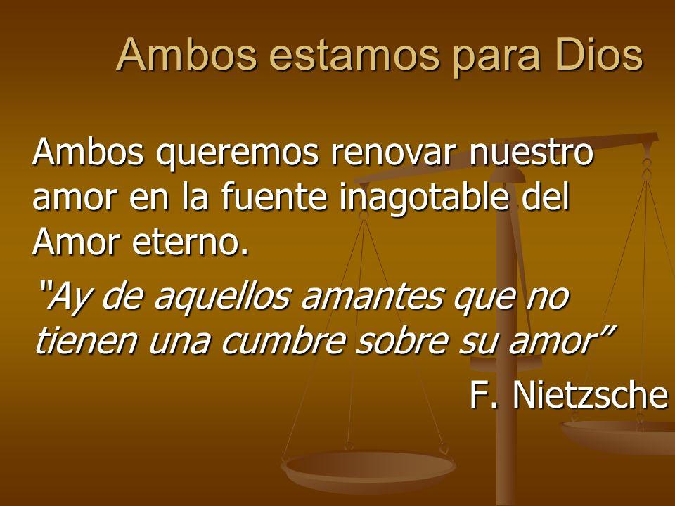 Ambos estamos para Dios Ambos queremos renovar nuestro amor en la fuente inagotable del Amor eterno.