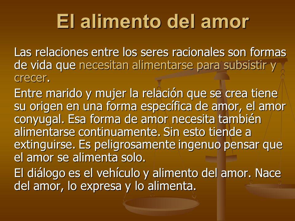 El alimento del amor Las relaciones entre los seres racionales son formas de vida que necesitan alimentarse para subsistir y crecer.